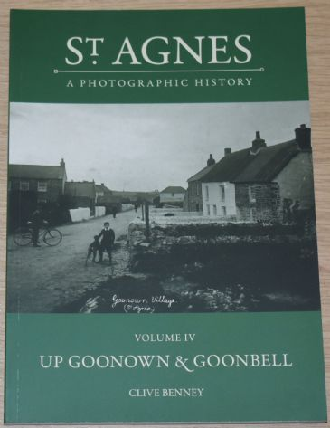 St Agnes - A Photographic History, by Clive Benney, subtitled 'Volume IV, Up Goonown & Goonbell'
